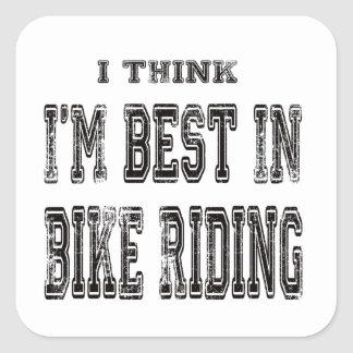I Think I'm Best In bike riding Square Stickers