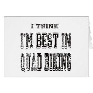 I Think I'm Best In Quad Biking Card