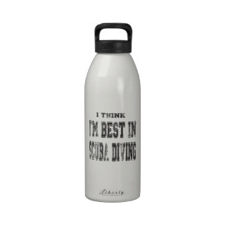 I Think I'm Best In Scuba Diving Reusable Water Bottles