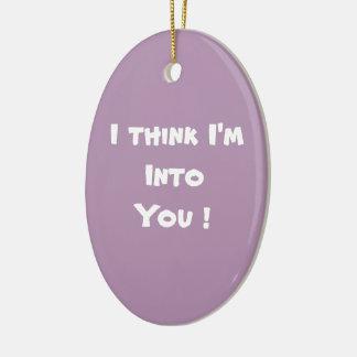 I think I'm into You Ceramic Ornament