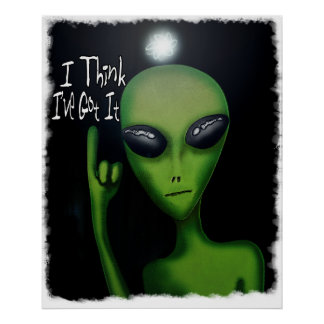 I Think I've Got It Comical Alien Poster