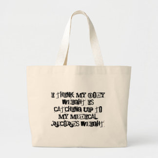 I think my body weight is catching up to my... jumbo tote bag