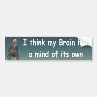 I think my brain has a mind of its own bumper sticker