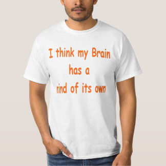 I think my brain has a mind of its own T-Shirt