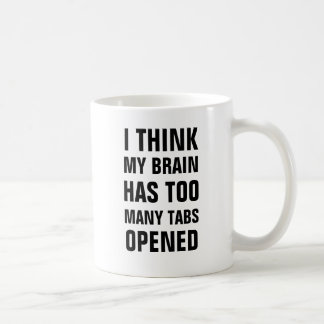 I think my brain has too many tabs opened mug