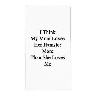 I Think My Mom Loves Her Hamster More Than She Lov Personalized Shipping Label