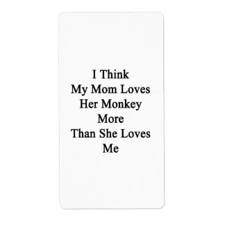 I Think My Mom Loves Her Monkey More Than She Love Labels