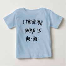 I THINK MY NAME IS NO-NO!! BABY T-Shirt