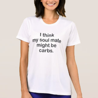 I THINK MY SOULMATE MIGHT BE CARBS T-Shirt