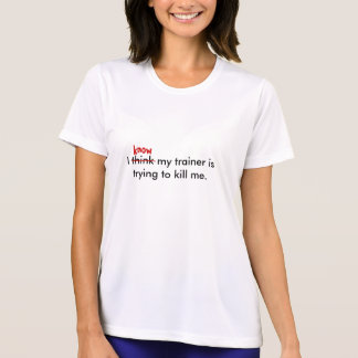 I think my trainer is trying to ki... - Customized Shirt