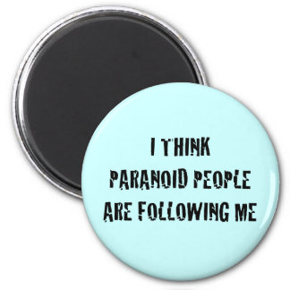 I Think Paranoid People are Following Me Magnet