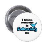 I think someone is following me 2 inch round button