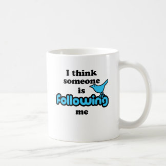 I think someone is following me coffee mug