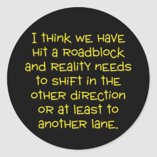 I think that it's time for a shift in my reality classic round sticker
