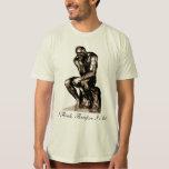 I Think, Therefore I Act - Rodin Thinker Shirt