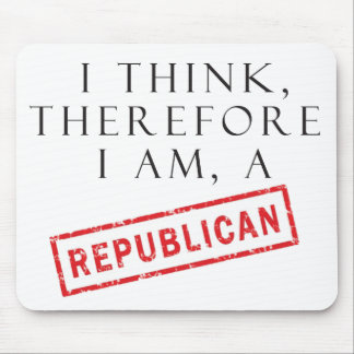 I Think, Therefore I Am A Republican Mousepad