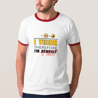 I think therefore i am a theist tee shirt