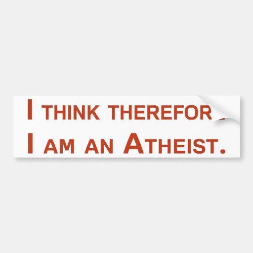 I Think Therefore I Am An Atheist Bumper Sticker Zazzle