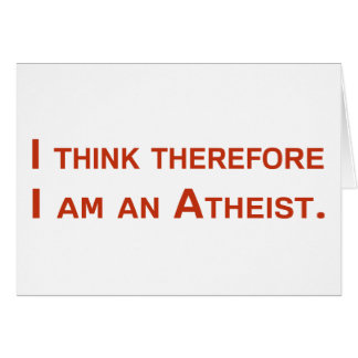 I think therefore I am an Atheist. Greeting Card