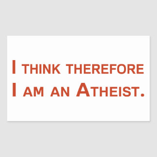 I think therefore I am an Atheist. Rectangular Sticker