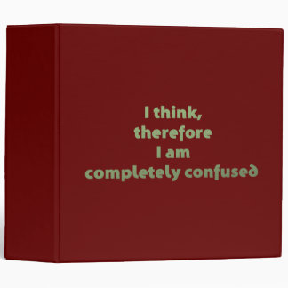 I Think, Therefore I Am Completely Confused 3 Ring Binder