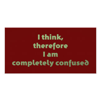 I Think, Therefore I Am Completely Confused Card