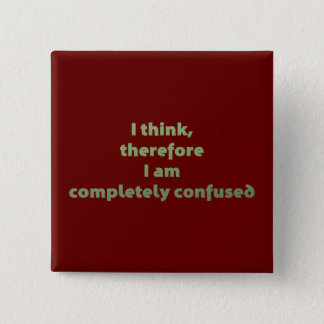 I Think, Therefore I Am Completely Confused Pinback Button