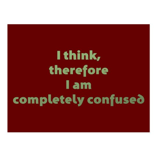 I Think, Therefore I Am Completely Confused Postcard