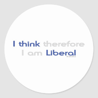 I THINK THEREFORE I AM LIBERAL STICKER
