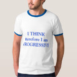 I THINK therefore I am PROGRESSIVE T Shirts