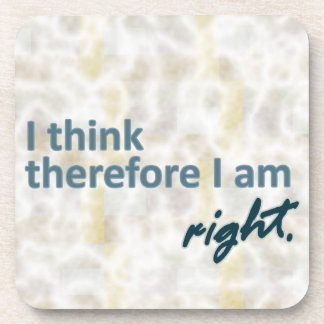 I think therefore I am right Coaster