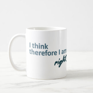 I think therefore I am right Mug