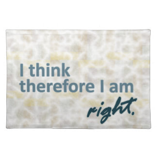 I think therefore I am right Placemat
