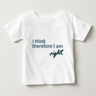 I think therefore I am right T-Shirt
