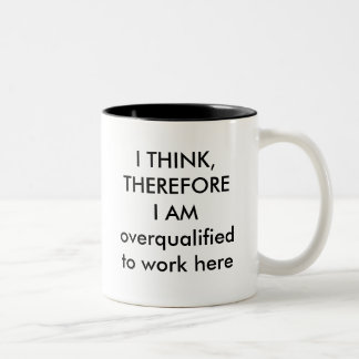 I THINK, THEREFORE I AMoverqualified to work here Two-Tone Coffee Mug