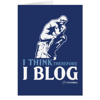 I Think, Therefore I Blog Greeting Cards