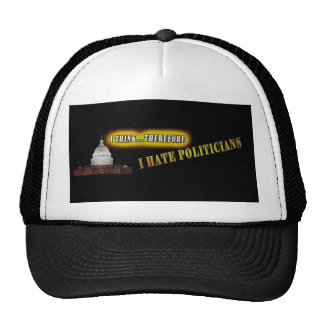 I Think, Therefore I hate Politicians Trucker Hat
