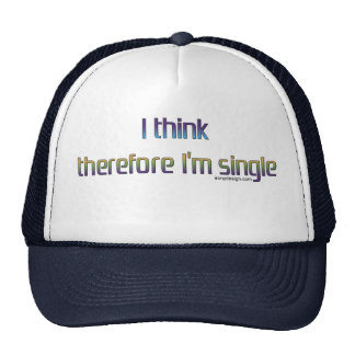 I think therefore I m single Trucker Hats