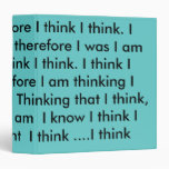I think Therefore I think ... 3 Ring Binder