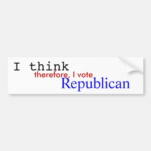 I think, therefore, I vote, Republican Bumper Sticker