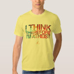 I think, therefore I'm Atheist. Bold and colorful Tshirt