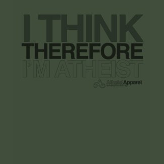 I think, therefore I'm Atheist. Bold T-Shirt shirt