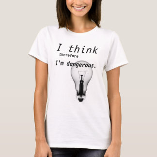 I think therefore I'm dangerous. T-Shirt
