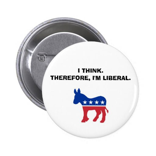 """""""I Think. Therefore, I'm Liberal."""" Button"""