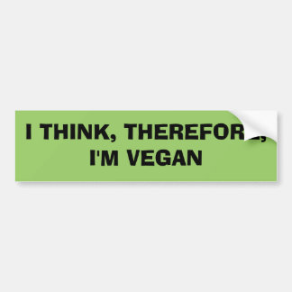 I THINK, THEREFORE,I'M VEGAN BUMPER STICKER