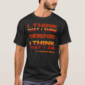 I Think Therefore T-Shirt
