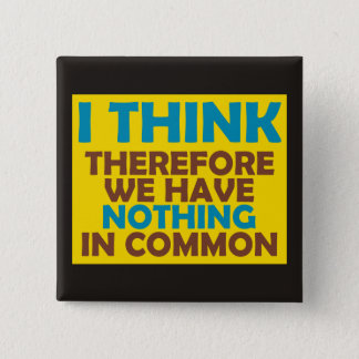 I Think Therefore We Have Nothing In Common Pinback Button
