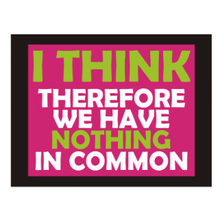 I Think Therefore We Have Nothing In Common Postcard