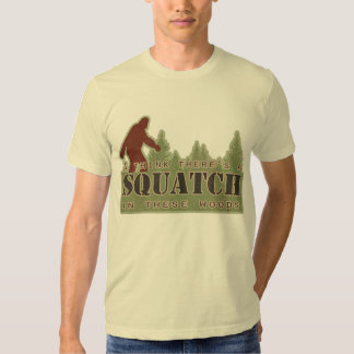 I Think There's A Squatch In These Woods Tee Shirt