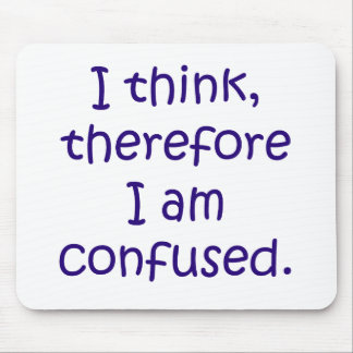 I think, therfore I am confused Mouse Pad